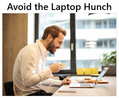 Avoid the laptop hunch and bad posture
